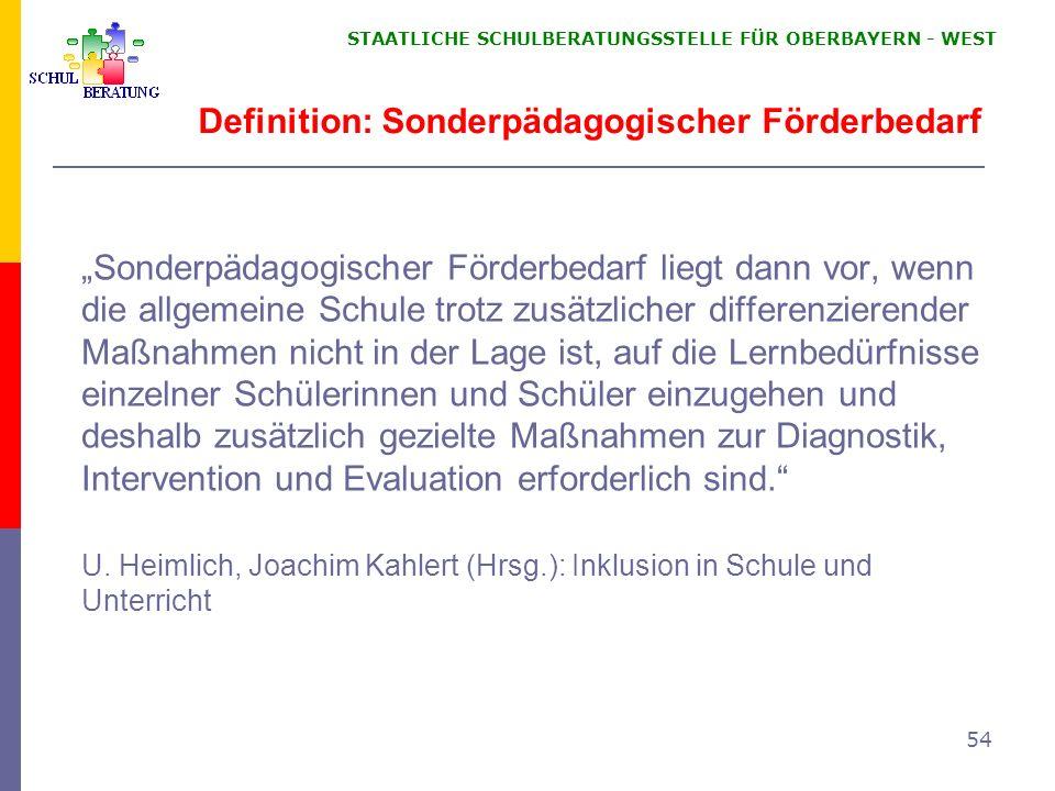 STAATLICHE SCHULBERATUNGSSTELLE FÜR OBERBAYERN WEST 54 Definition: Sonderpädagogischer Förderbedarf Sonderpädagogischer Förderbedarf liegt dann vor, w