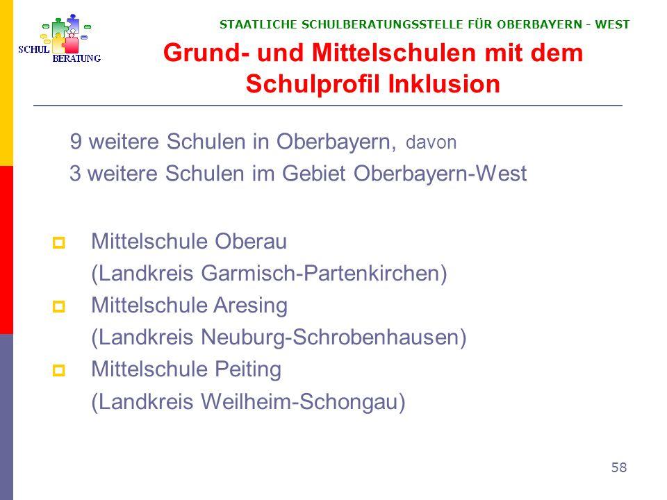 STAATLICHE SCHULBERATUNGSSTELLE FÜR OBERBAYERN WEST 58 Grund- und Mittelschulen mit dem Schulprofil Inklusion 9 weitere Schulen in Oberbayern, davon 3