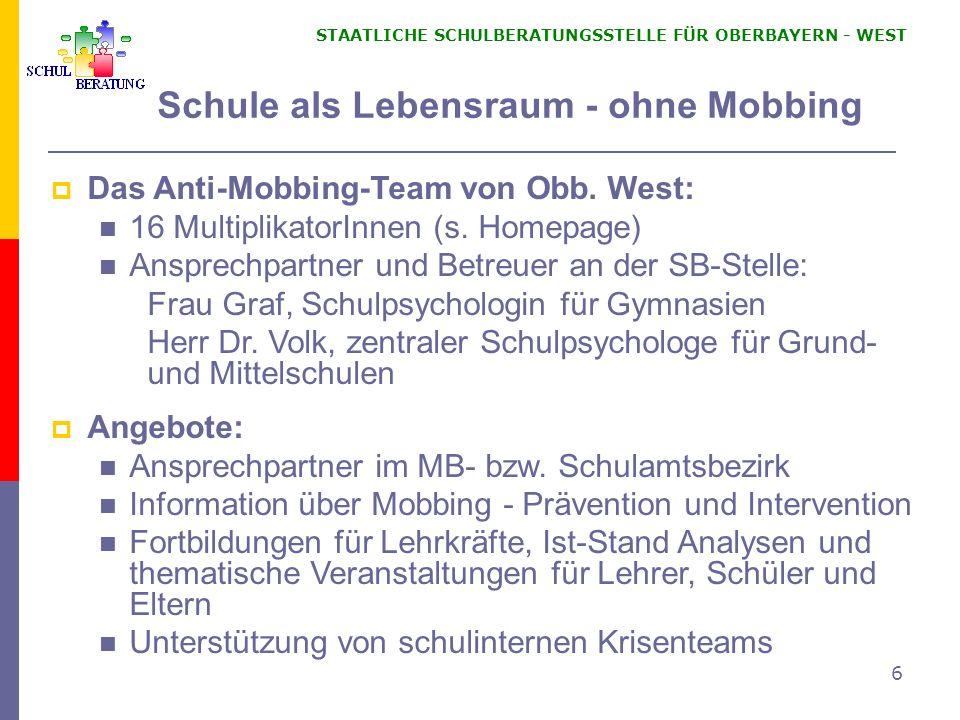 STAATLICHE SCHULBERATUNGSSTELLE FÜR OBERBAYERN WEST 6 Das Anti-Mobbing-Team von Obb. West: 16 MultiplikatorInnen (s. Homepage) Ansprechpartner und Bet