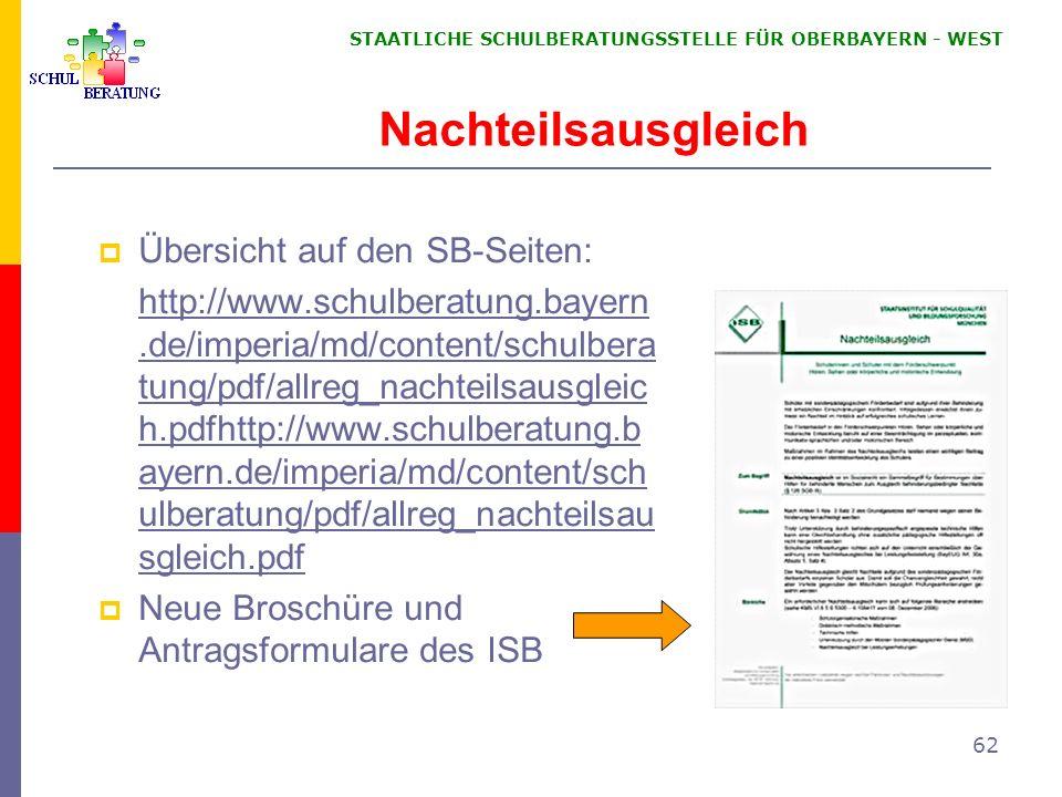 STAATLICHE SCHULBERATUNGSSTELLE FÜR OBERBAYERN WEST 62 Nachteilsausgleich Übersicht auf den SB-Seiten: http://www.schulberatung.bayern.de/imperia/md/c