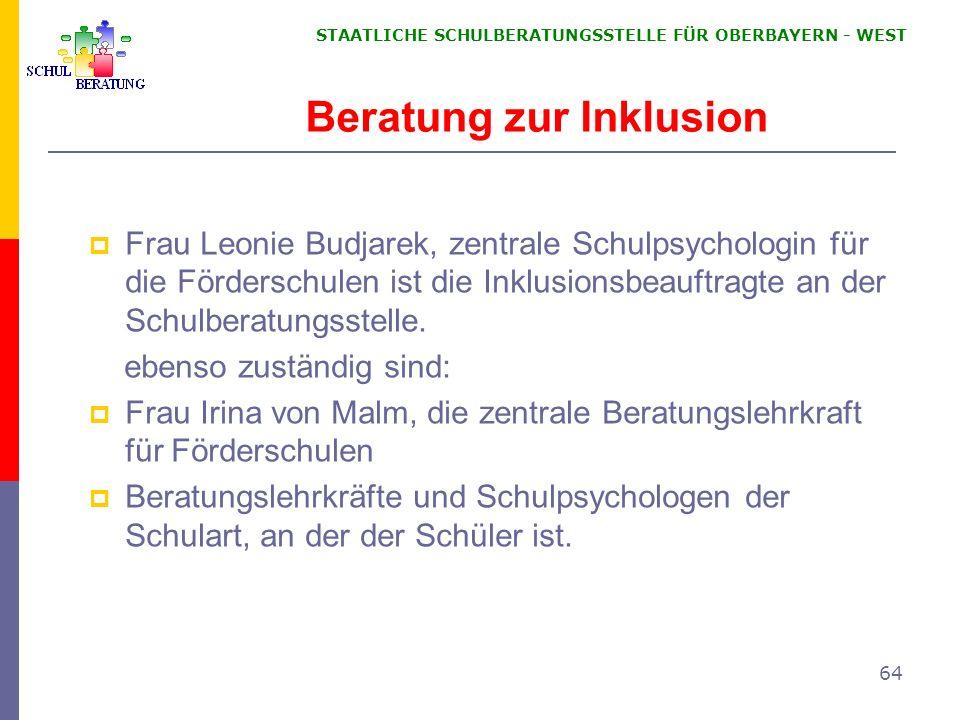 STAATLICHE SCHULBERATUNGSSTELLE FÜR OBERBAYERN WEST 64 Beratung zur Inklusion Frau Leonie Budjarek, zentrale Schulpsychologin für die Förderschulen is