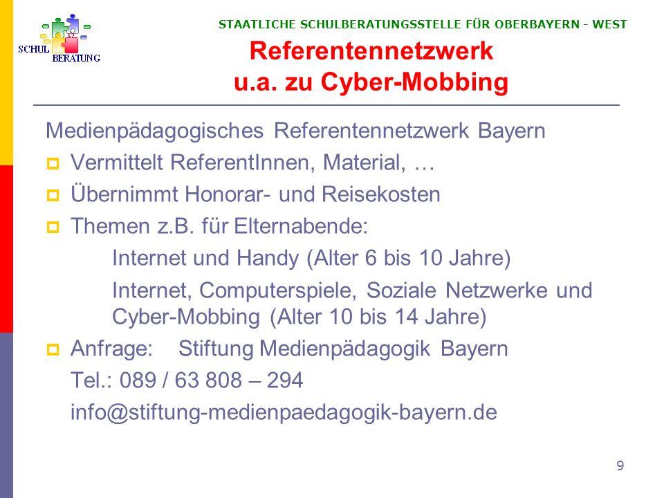 STAATLICHE SCHULBERATUNGSSTELLE FÜR OBERBAYERN WEST 9 Referentennetzwerk u.a. zu Cyber-Mobbing Medienpädagogisches Referentennetzwerk Bayern Vermittel
