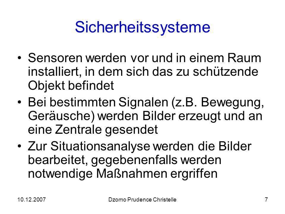 10.12.2007Dzomo Prudence Christelle7 Sicherheitssysteme Sensoren werden vor und in einem Raum installiert, in dem sich das zu schützende Objekt befindet Bei bestimmten Signalen (z.B.