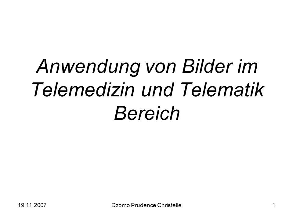 19.11.2007Dzomo Prudence Christelle1 Anwendung von Bilder im Telemedizin und Telematik Bereich