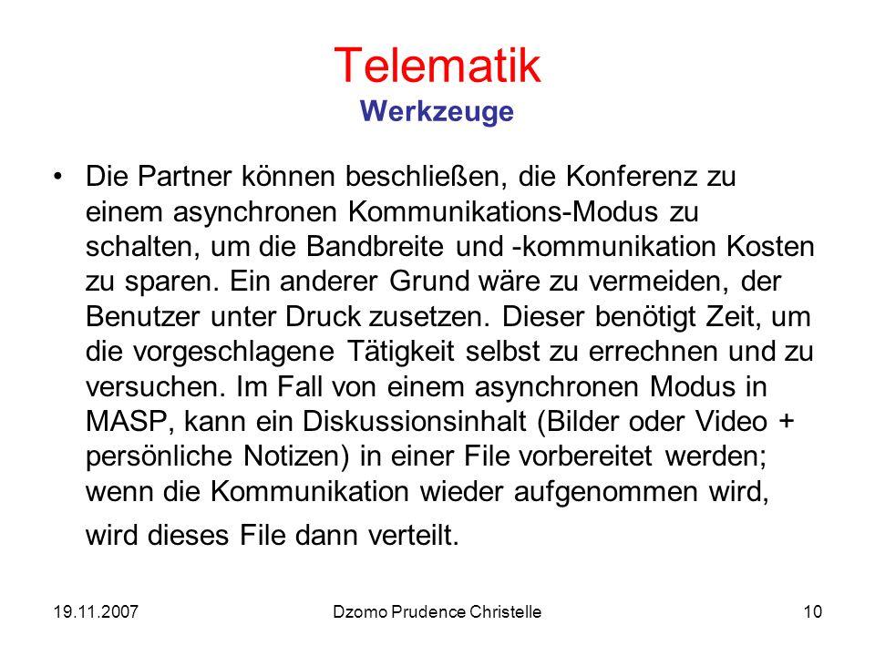 19.11.2007Dzomo Prudence Christelle10 Telematik Werkzeuge Die Partner können beschließen, die Konferenz zu einem asynchronen Kommunikations-Modus zu schalten, um die Bandbreite und -kommunikation Kosten zu sparen.