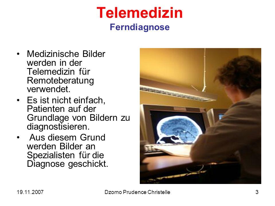 19.11.2007Dzomo Prudence Christelle3 Telemedizin Ferndiagnose Medizinische Bilder werden in der Telemedizin für Remoteberatung verwendet.
