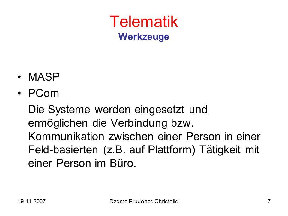 19.11.2007Dzomo Prudence Christelle7 Telematik Werkzeuge MASP PCom Die Systeme werden eingesetzt und ermöglichen die Verbindung bzw.