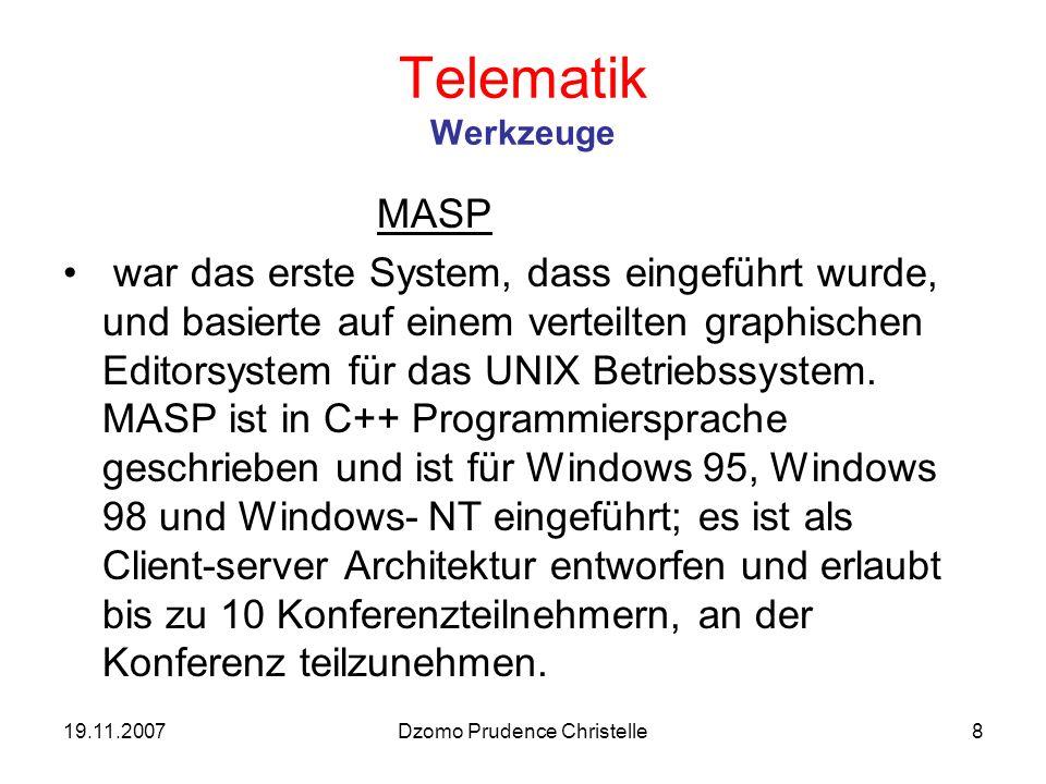 19.11.2007Dzomo Prudence Christelle8 Telematik Werkzeuge MASP war das erste System, dass eingeführt wurde, und basierte auf einem verteilten graphischen Editorsystem für das UNIX Betriebssystem.