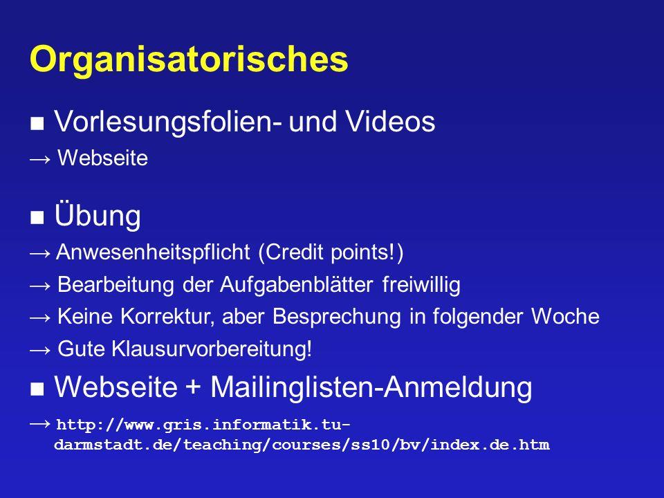 Organisatorisches Vorlesungsfolien- und Videos Webseite Übung Anwesenheitspflicht (Credit points!) Bearbeitung der Aufgabenblätter freiwillig Keine Ko