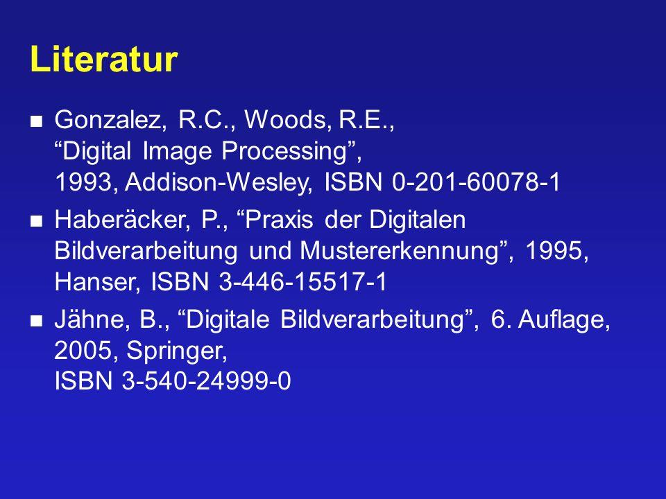 Literatur Gonzalez, R.C., Woods, R.E., Digital Image Processing, 1993, Addison-Wesley, ISBN 0-201-60078-1 Haberäcker, P., Praxis der Digitalen Bildverarbeitung und Mustererkennung, 1995, Hanser, ISBN 3-446-15517-1 Jähne, B., Digitale Bildverarbeitung, 6.
