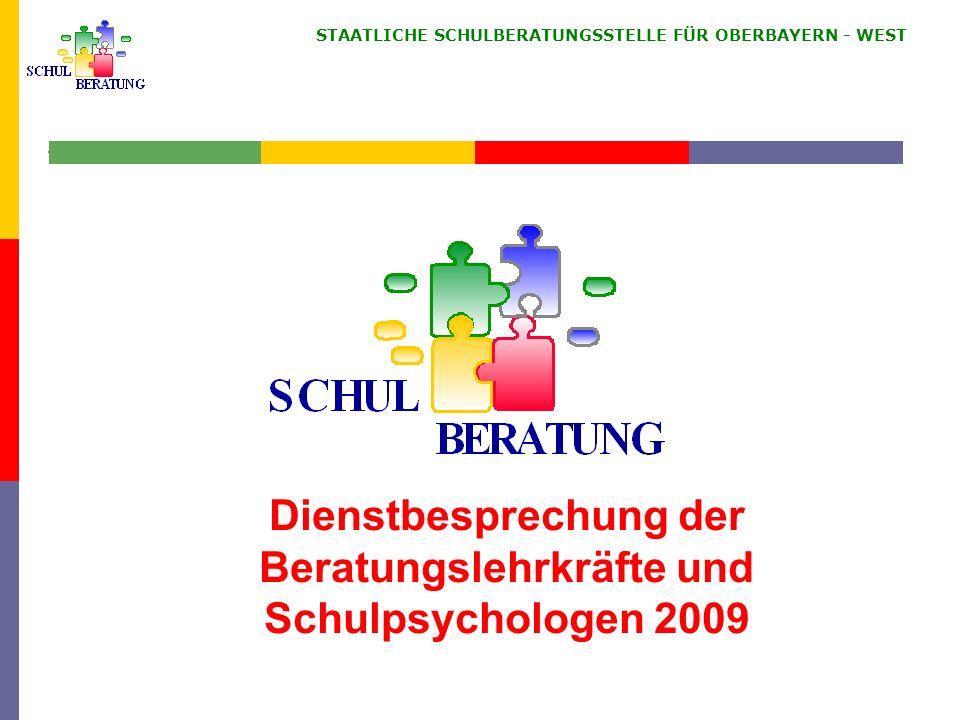 STAATLICHE SCHULBERATUNGSSTELLE FÜR OBERBAYERN WEST Dienstbesprechung der Beratungslehrkräfte und Schulpsychologen 2009