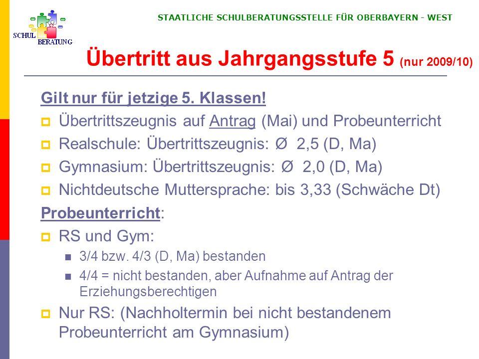 STAATLICHE SCHULBERATUNGSSTELLE FÜR OBERBAYERN WEST Übertritt aus Jahrgangsstufe 5 (nur 2009/10) Gilt nur für jetzige 5. Klassen! Übertrittszeugnis au