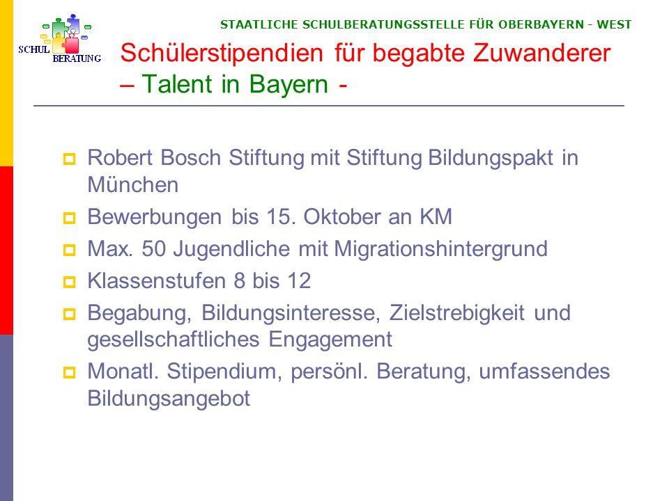 STAATLICHE SCHULBERATUNGSSTELLE FÜR OBERBAYERN WEST Schülerstipendien für begabte Zuwanderer – Talent in Bayern - Robert Bosch Stiftung mit Stiftung Bildungspakt in München Bewerbungen bis 15.