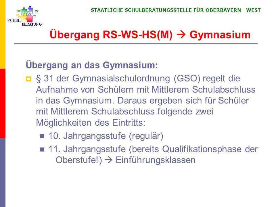 STAATLICHE SCHULBERATUNGSSTELLE FÜR OBERBAYERN WEST Übergang RS-WS-HS(M) Gymnasium Übergang an das Gymnasium: § 31 der Gymnasialschulordnung (GSO) reg
