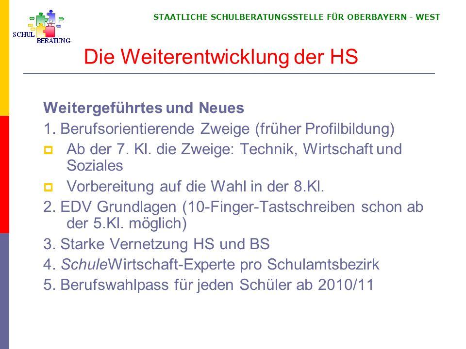 STAATLICHE SCHULBERATUNGSSTELLE FÜR OBERBAYERN WEST Die Weiterentwicklung der HS Weitergeführtes und Neues 1.