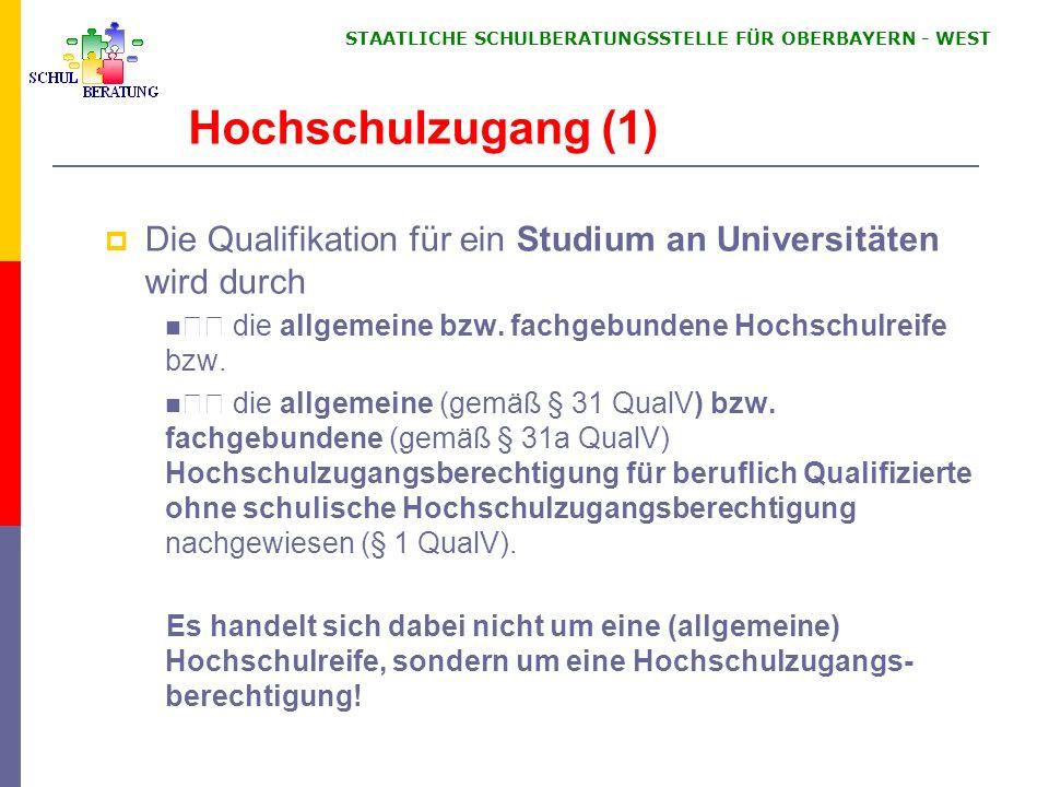 STAATLICHE SCHULBERATUNGSSTELLE FÜR OBERBAYERN WEST Hochschulzugang (1) Die Qualifikation für ein Studium an Universitäten wird durch die allgemeine bzw.