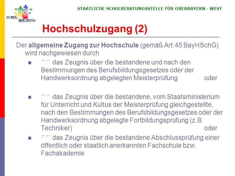 STAATLICHE SCHULBERATUNGSSTELLE FÜR OBERBAYERN WEST Hochschulzugang (2) Der allgemeine Zugang zur Hochschule (gemäß Art.45 BayHSchG) wird nachgewiesen