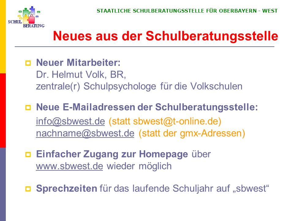 STAATLICHE SCHULBERATUNGSSTELLE FÜR OBERBAYERN WEST Neues aus der Schulberatungsstelle Neuer Mitarbeiter: Dr.
