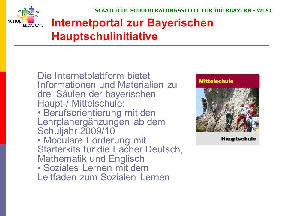 STAATLICHE SCHULBERATUNGSSTELLE FÜR OBERBAYERN WEST Internetportal zur Bayerischen Hauptschulinitiative Die Internetplattform bietet Informationen und