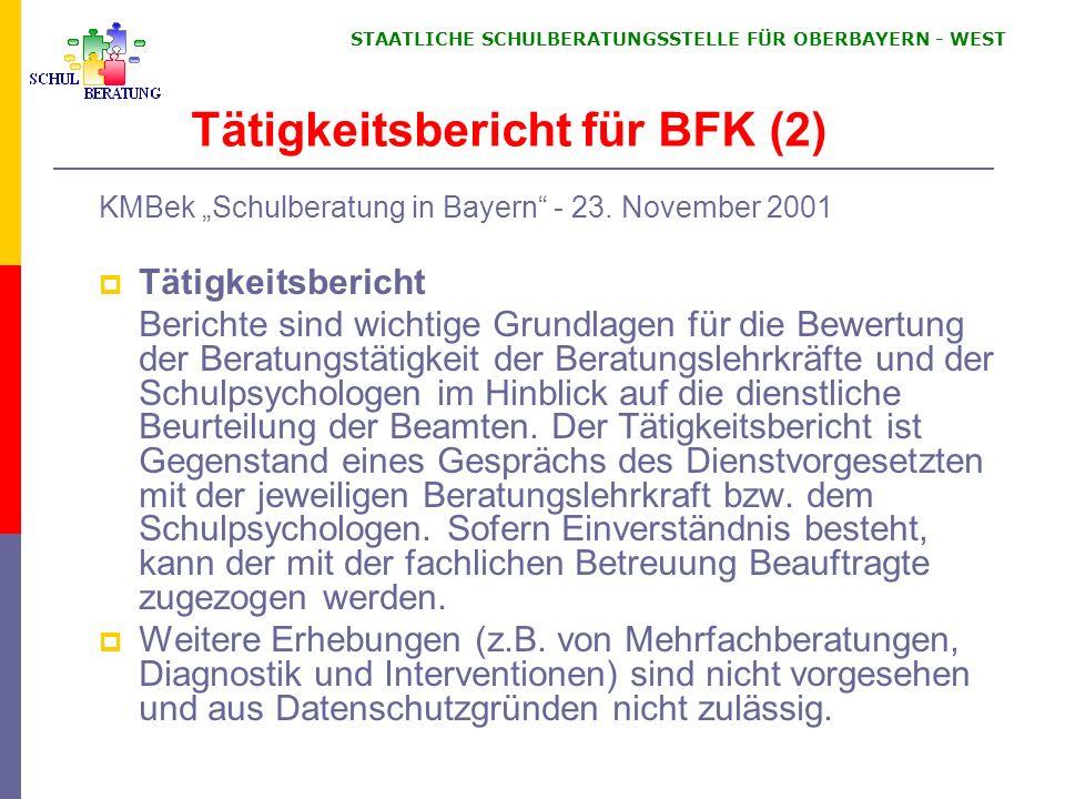 STAATLICHE SCHULBERATUNGSSTELLE FÜR OBERBAYERN WEST Tätigkeitsbericht für BFK (2) KMBek Schulberatung in Bayern - 23. November 2001 Tätigkeitsbericht