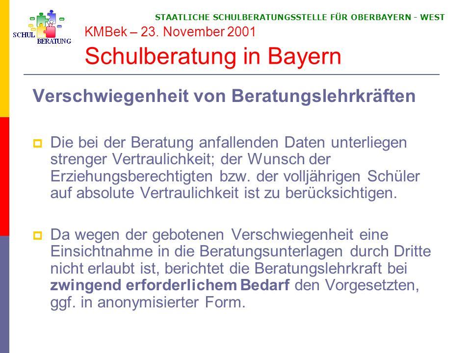 STAATLICHE SCHULBERATUNGSSTELLE FÜR OBERBAYERN WEST KMBek – 23. November 2001 Schulberatung in Bayern Verschwiegenheit von Beratungslehrkräften Die be