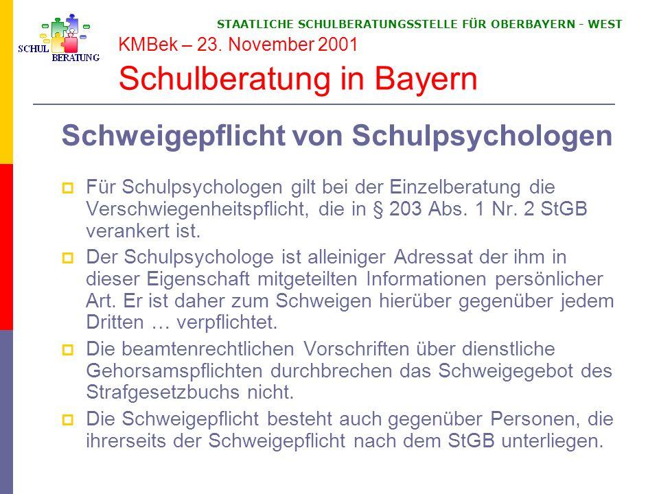 STAATLICHE SCHULBERATUNGSSTELLE FÜR OBERBAYERN WEST KMBek – 23. November 2001 Schulberatung in Bayern Schweigepflicht von Schulpsychologen Für Schulps