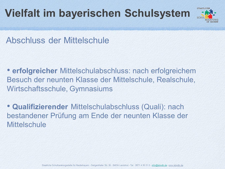 Vielfalt im bayerischen Schulsystem Abschluss der Mittelschule Staatliche Schulberatungsstelle für Niederbayern - Seligenthaler Str. 36 - 84034 Landsh