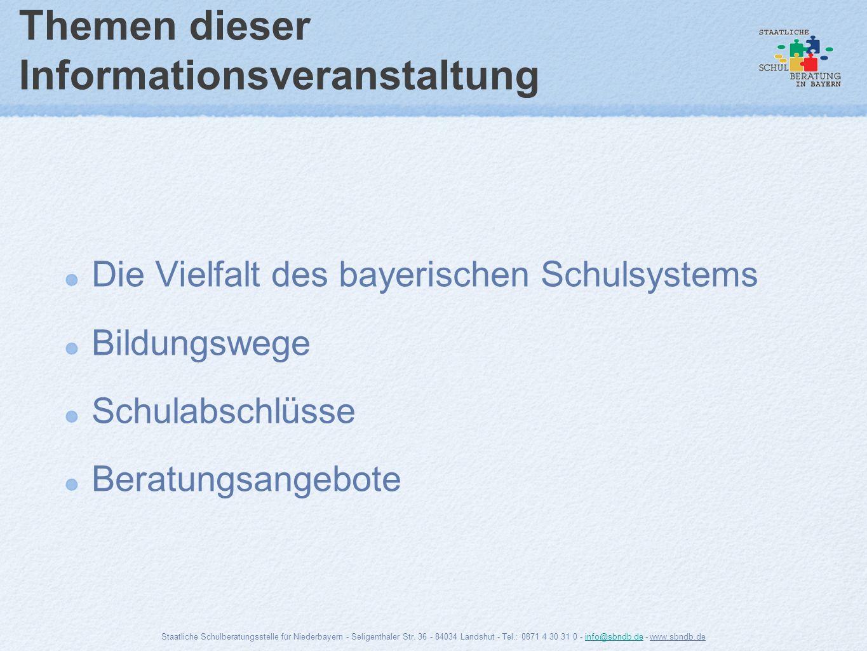 Themen dieser Informationsveranstaltung Die Vielfalt des bayerischen Schulsystems Bildungswege Schulabschlüsse Beratungsangebote Staatliche Schulberat