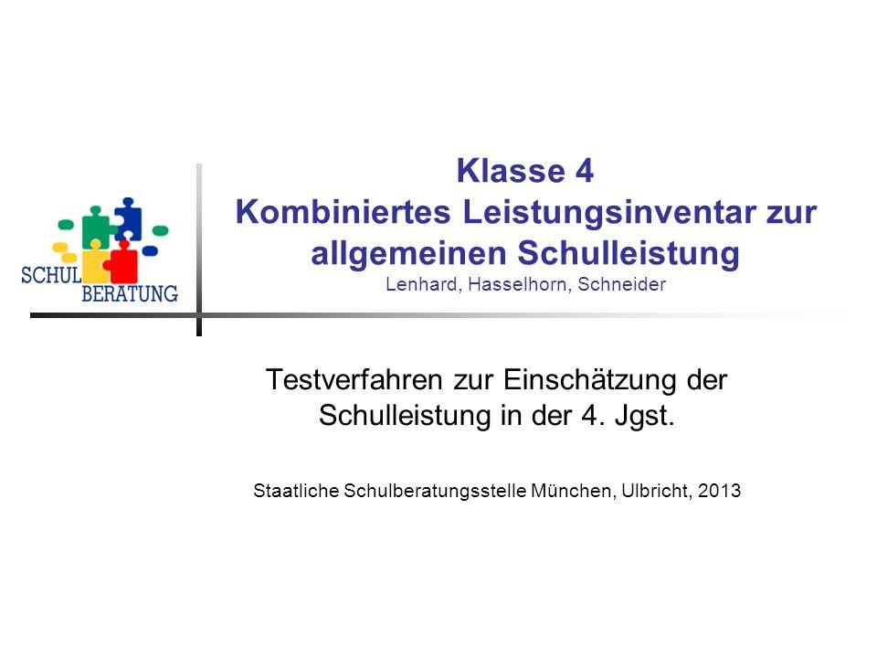 Klasse 4 Kombiniertes Leistungsinventar zur allgemeinen Schulleistung Lenhard, Hasselhorn, Schneider Testverfahren zur Einschätzung der Schulleistung in der 4.
