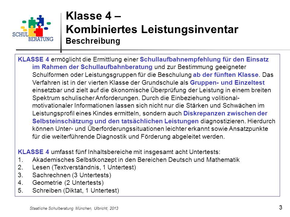 Staatliche Schulberatung München, Ulbricht, 2013 3 KLASSE 4 ermöglicht die Ermittlung einer Schullaufbahnempfehlung für den Einsatz im Rahmen der Schullaufbahnberatung und zur Bestimmung geeigneter Schulformen oder Leistungsgruppen für die Beschulung ab der fünften Klasse.