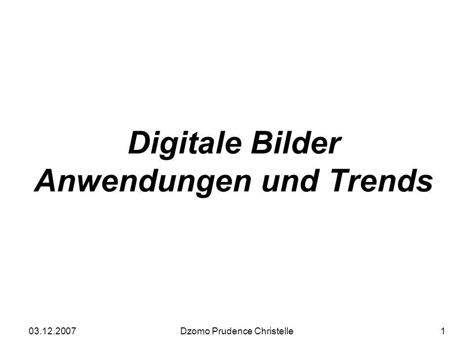 03.12.2007Dzomo Prudence Christelle1 Digitale Bilder Anwendungen und Trends