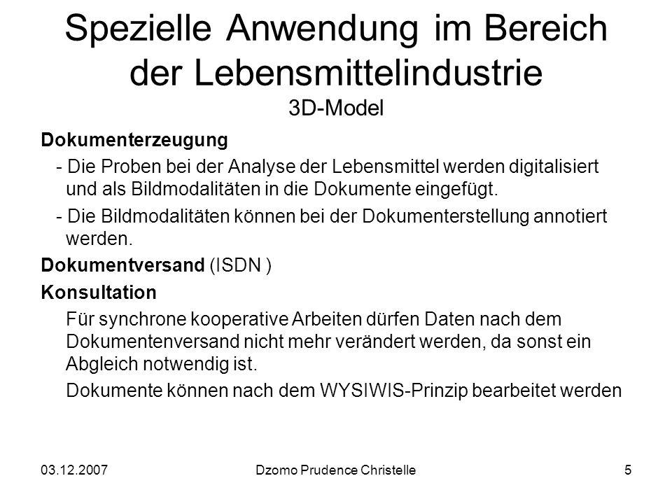 03.12.2007Dzomo Prudence Christelle5 Spezielle Anwendung im Bereich der Lebensmittelindustrie 3D-Model Dokumenterzeugung - Die Proben bei der Analyse der Lebensmittel werden digitalisiert und als Bildmodalitäten in die Dokumente eingefügt.