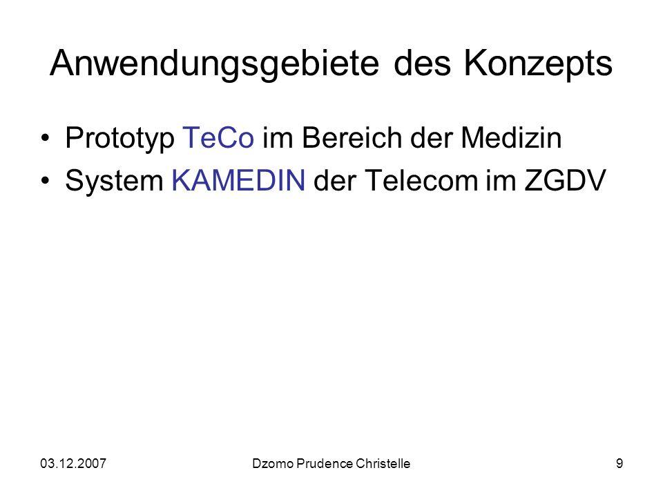 03.12.2007Dzomo Prudence Christelle9 Anwendungsgebiete des Konzepts Prototyp TeCo im Bereich der Medizin System KAMEDIN der Telecom im ZGDV