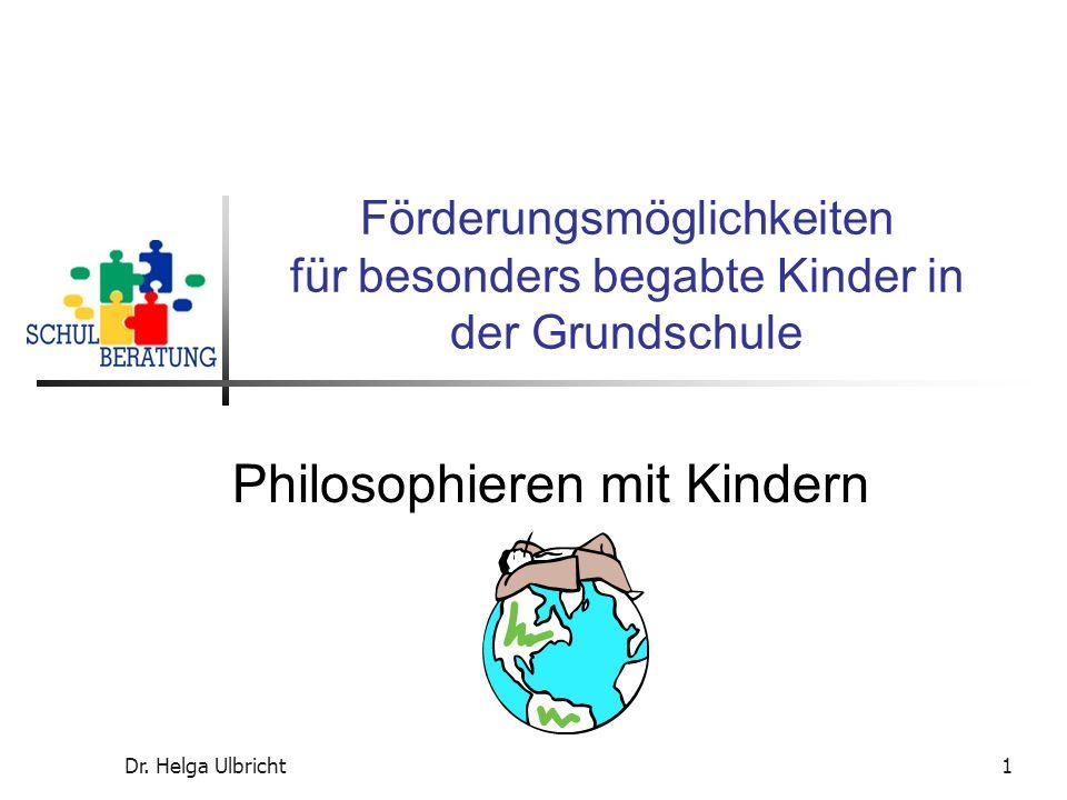 Dr. Helga Ulbricht1 Förderungsmöglichkeiten für besonders begabte Kinder in der Grundschule Philosophieren mit Kindern