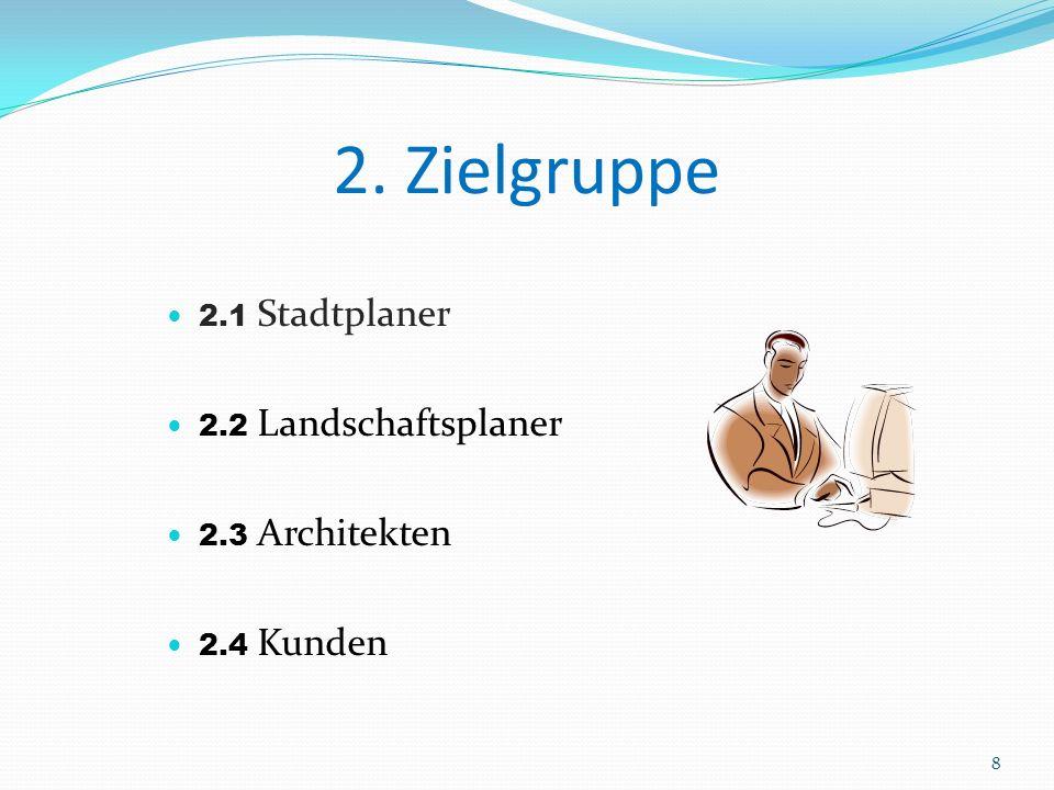 2. Zielgruppe 2.1 Stadtplaner 2.2 Landschaftsplaner 2.3 Architekten 2.4 Kunden 8
