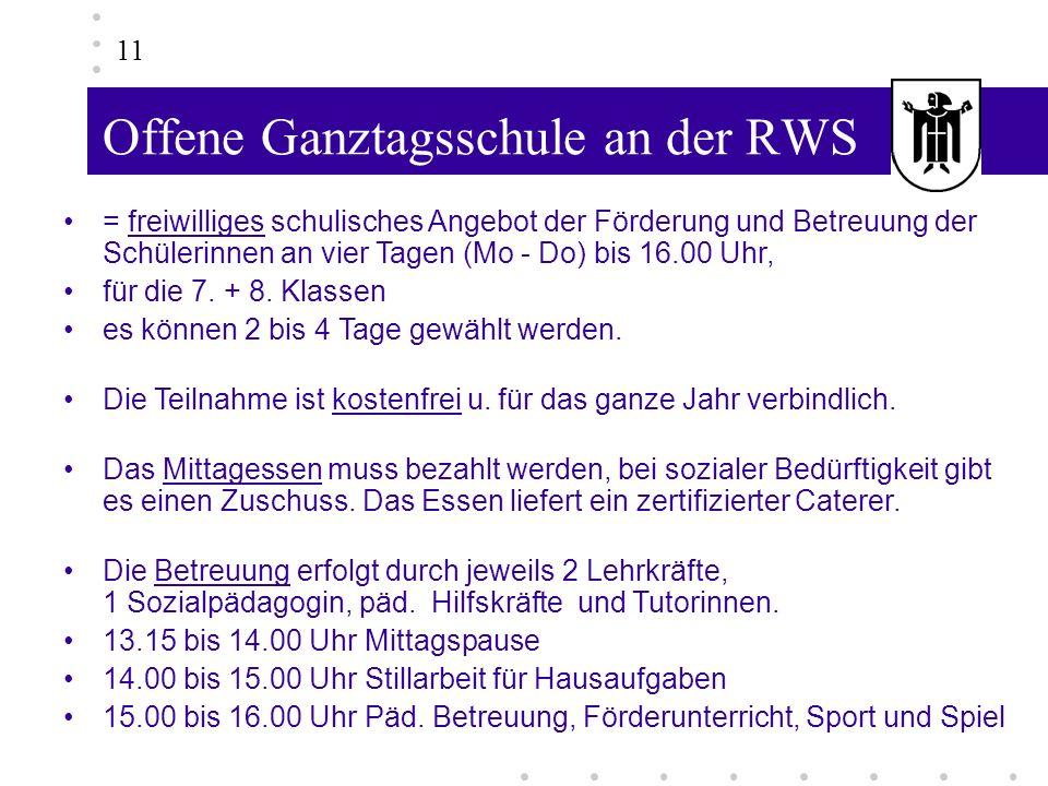 Offene Ganztagsschule an der RWS 11 = freiwilliges schulisches Angebot der Förderung und Betreuung der Schülerinnen an vier Tagen (Mo - Do) bis 16.00