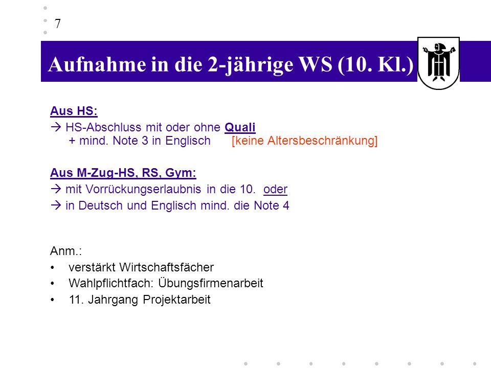 Aufnahme in die 2-jährige WS (10. Kl.) 7 Aus HS: HS-Abschluss mit oder ohne Quali + mind. Note 3 in Englisch [keine Altersbeschränkung] Aus M-Zug-HS,