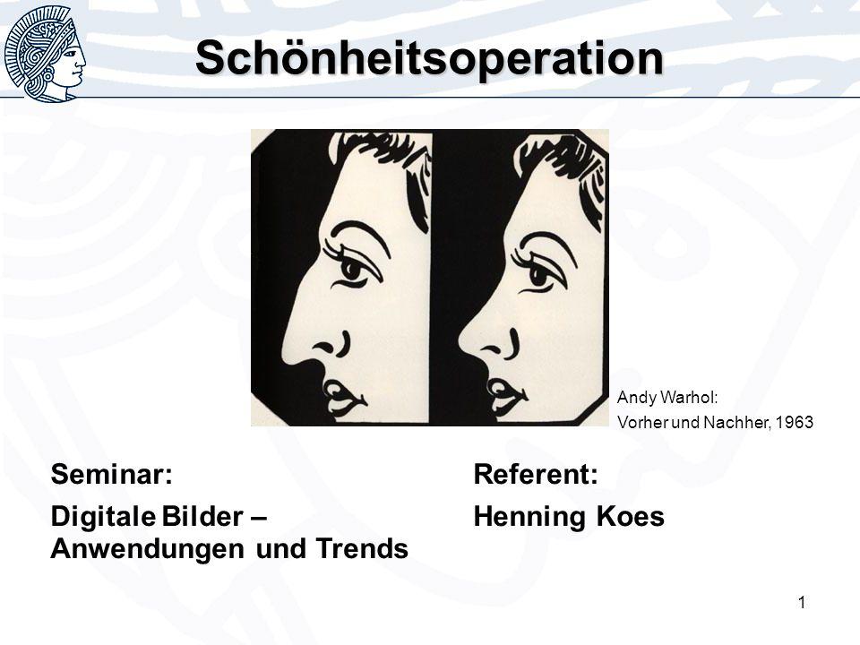 1 Seminar: Digitale Bilder – Anwendungen und Trends Referent: Henning Koes Schönheitsoperation Andy Warhol: Vorher und Nachher, 1963
