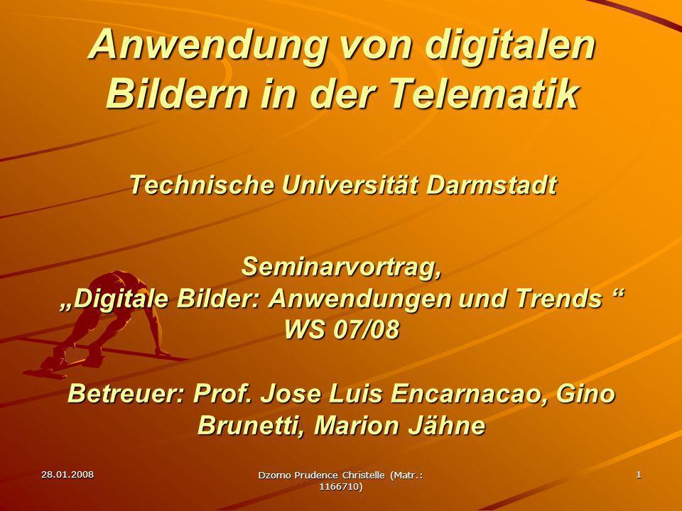 28.01.2008 Dzomo Prudence Christelle (Matr.: 1166710) 1 Anwendung von digitalen Bildern in der Telematik Technische Universität Darmstadt Seminarvortr