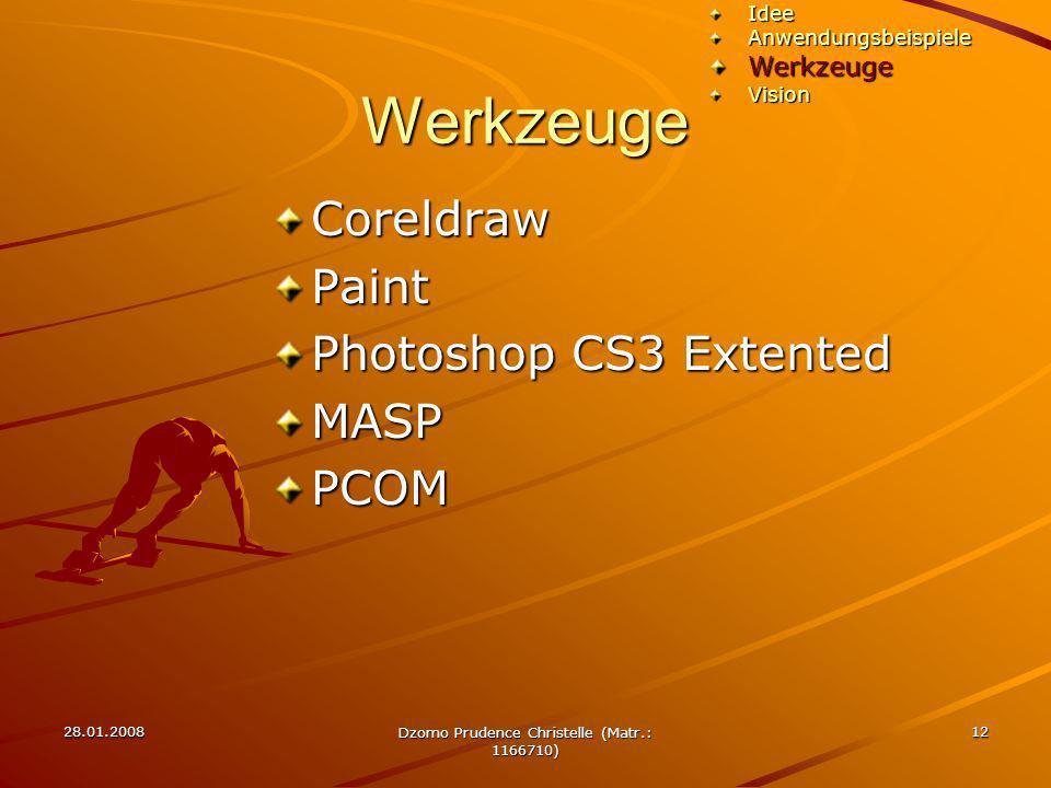 28.01.2008 Dzomo Prudence Christelle (Matr.: 1166710) 12 Werkzeuge CoreldrawPaint Photoshop CS3 Extented MASPPCOMIdeeAnwendungsbeispieleWerkzeugeVisio