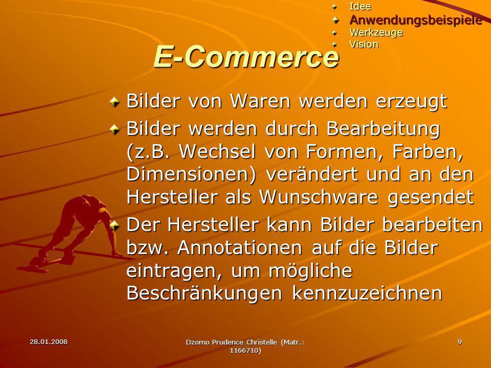 28.01.2008 Dzomo Prudence Christelle (Matr.: 1166710) 9 E-Commerce Bilder von Waren werden erzeugt Bilder werden durch Bearbeitung (z.B. Wechsel von F