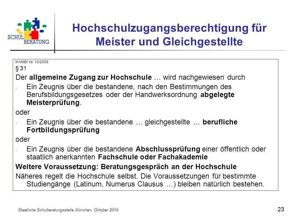 Staatliche Schulberatungsstelle München, Oktober 2010 23 Hochschulzugangsberechtigung für Meister und Gleichgestellte KWMBI Nr. 13/2009 § 31 Der allge