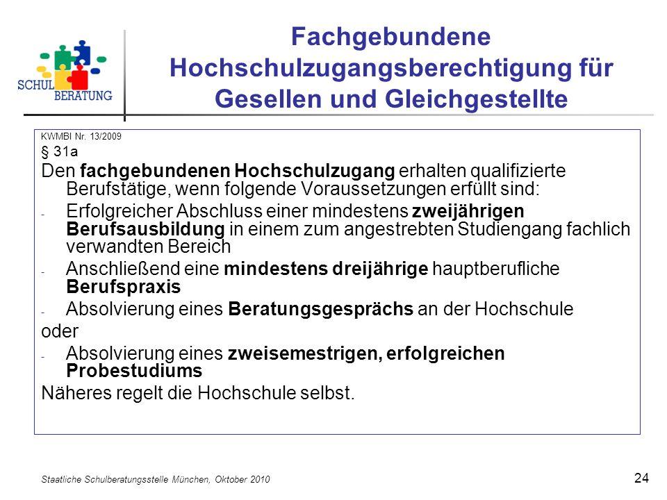 Staatliche Schulberatungsstelle München, Oktober 2010 24 Fachgebundene Hochschulzugangsberechtigung für Gesellen und Gleichgestellte KWMBI Nr. 13/2009