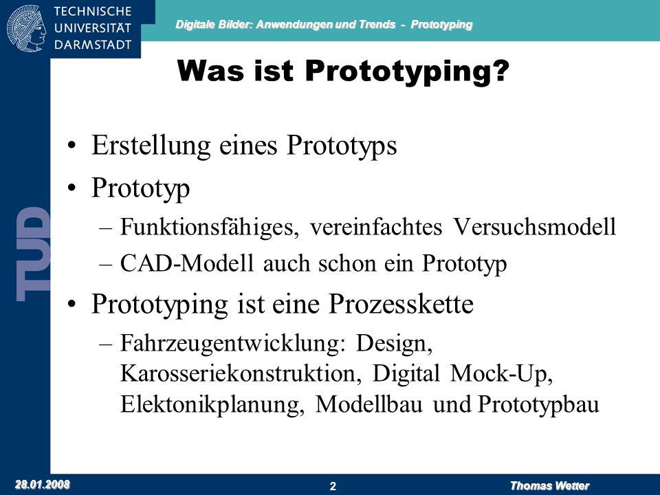 Digitale Bilder: Anwendungen und Trends - Prototyping 28.01.2008 Thomas Wetter 2 Was ist Prototyping? Erstellung eines Prototyps Prototyp –Funktionsfä
