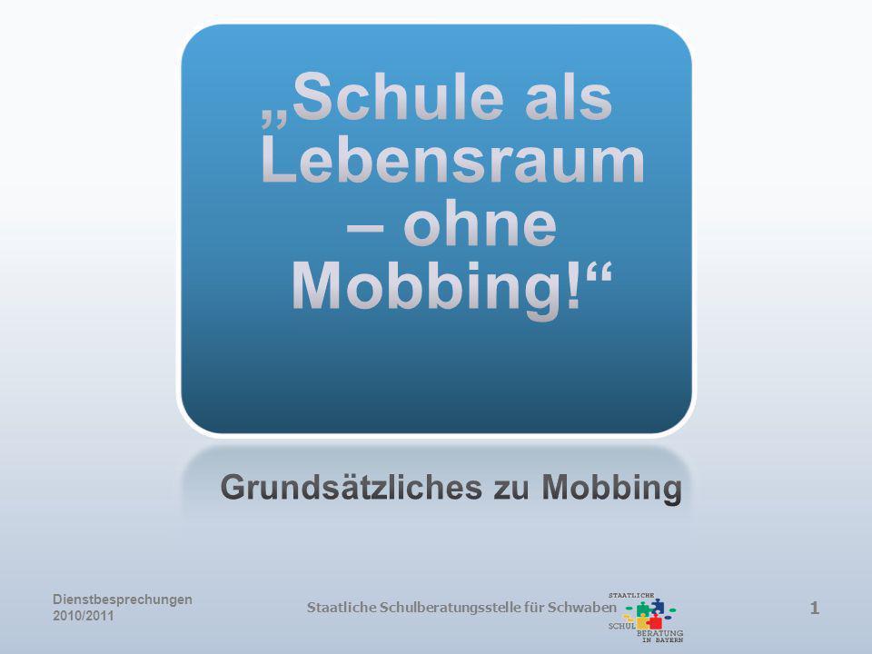 Typische Dynamiken – Mobbing als Prozessgeschehen III Dienstbesprechungen 2010/2011 Staatliche Schulberatungsstelle für Schwaben
