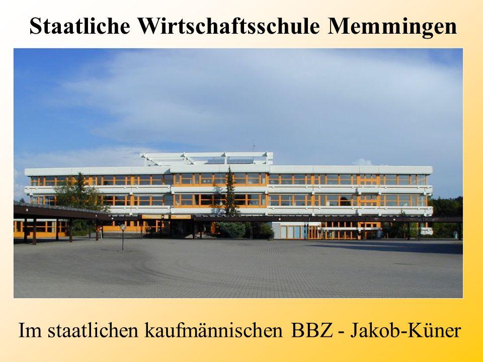 Staatliche Wirtschaftsschule Memmingen Im staatlichen kaufmännischen BBZ - Jakob-Küner
