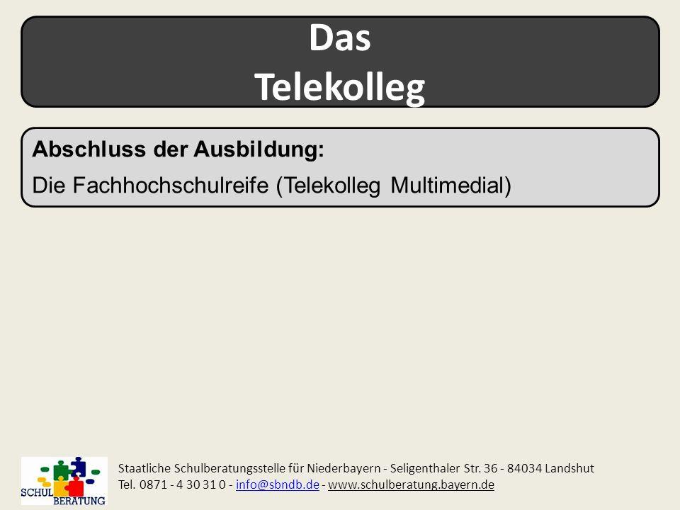 Das Telekolleg Staatliche Schulberatungsstelle für Niederbayern - Seligenthaler Str. 36 - 84034 Landshut Tel. 0871 - 4 30 31 0 - info@sbndb.de - www.s
