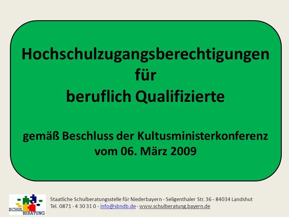 Hochschulzugangsberechtigungen für beruflich Qualifizierte gemäß Beschluss der Kultusministerkonferenz vom 06. März 2009 Staatliche Schulberatungsstel