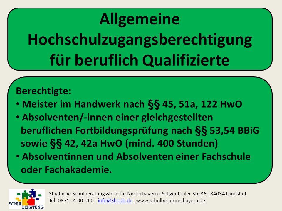 Allgemeine Hochschulzugangsberechtigung für beruflich Qualifizierte Staatliche Schulberatungsstelle für Niederbayern - Seligenthaler Str. 36 - 84034 L