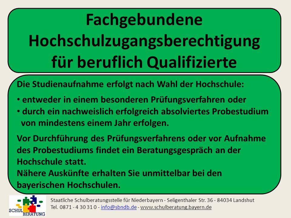 Fachgebundene Hochschulzugangsberechtigung für beruflich Qualifizierte Staatliche Schulberatungsstelle für Niederbayern - Seligenthaler Str. 36 - 8403